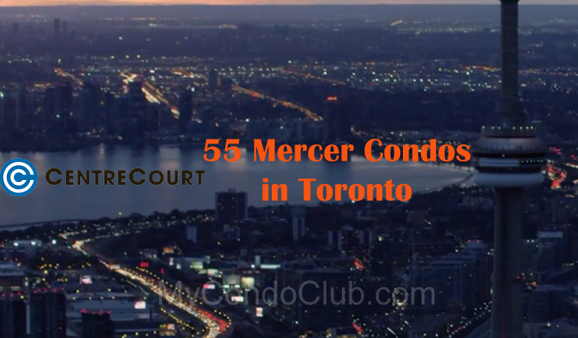 55mercercondostoronto-centrecourtdevelopmentscommunitiestorontocondo-newhomesdevelopment2019mycondoclub